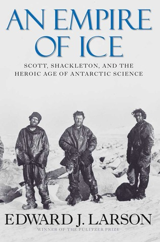 An Empire of Ice: Scott, Shackleton, and the Heroic Age of Antarctic Science (2011)