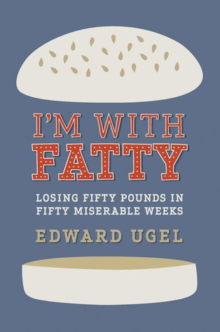I'm With Fatty: Losing Fifty Pounds in Fifty Miserable Weeks (2010)