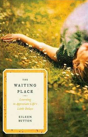 The Waiting Place: Learning to Appreciate Life's Little Delays (2011)