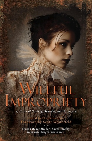 Willful Impropriety: 13 Tales of Society, Scandal  and Romance (2012)