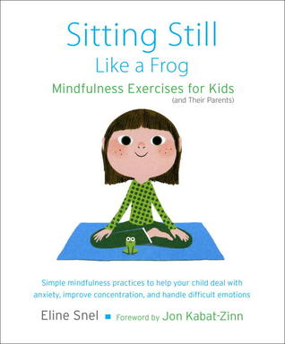 Sitting Still Like a Frog: Mindfulness Exercises for Kids (and Their Parents) (2010)