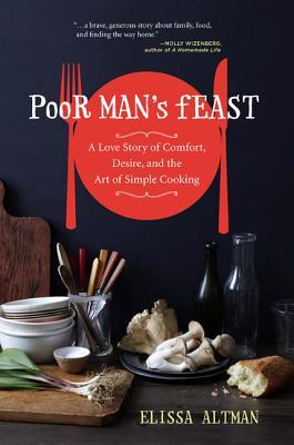 Poor Man's Feast: A Love Story of Comfort, Desire, and the Art of Simple Cooking (2013)