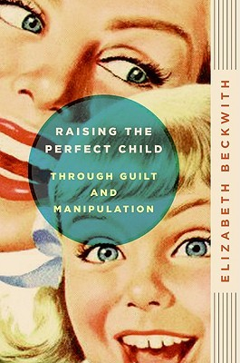 Raising the Perfect Child Through Guilt and Manipulation (2009)
