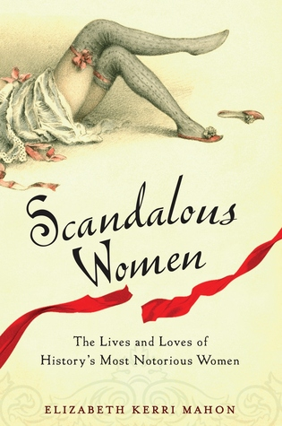 Scandalous Women: The Lives and Loves of History's Most Notorious Women (2011)