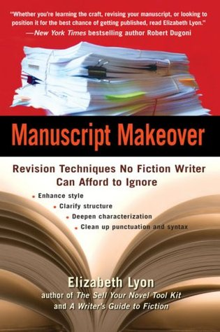 Manuscript Makeover: Revision Techniques No Fiction Writer Can Afford to Ignore (2008)