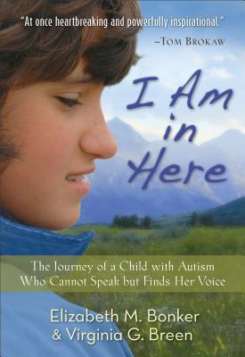 I Am in Here: The Journey of a Child with Autism Who Cannot Speak But Finds Her Voice (2014)