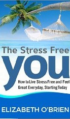 The Stress Free You: How to Live Stress Free and Feel Great Everyday, Starting Today (2012)