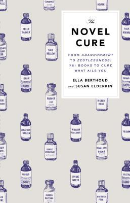 The Novel Cure: From Abandonment to Zestlessness: 751 Books to Cure What Ails You (2013)