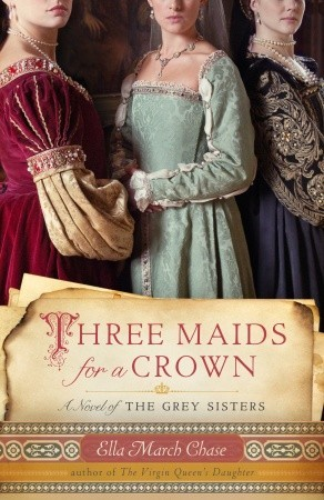 Three Maids for a Crown: A Novel of the Grey Sisters (2011)