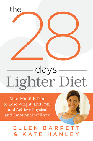 The 28 Days Lighter Diet: Your Monthly Plan to Lose Weight, End PMS, and Achieve Physical and Emotional Wellness (2014)