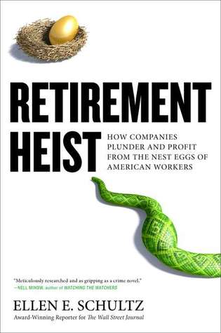 Retirement Heist: How Companies Plunder and Profit from the Nest Eggs of American Workers (2011)