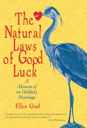 The Natural Laws of Good Luck: A Memoir of an Unlikely Marriage (2009)