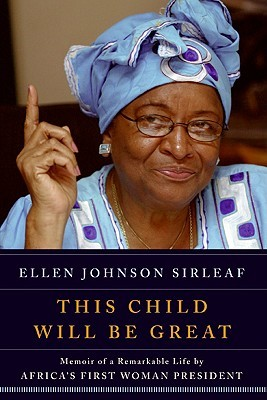 This Child Will Be Great: Memoir of a Remarkable Life by Africa's First Woman President (2009)