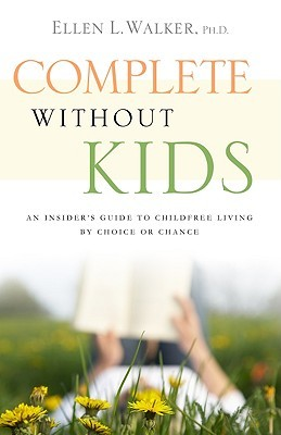 Complete without Kids: An Insider's Guide to Childfree Living by Choice or by Chance (2010)