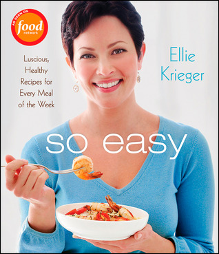 So Easy: Luscious, Healthy Recipes for Every Meal of the Week (2009)