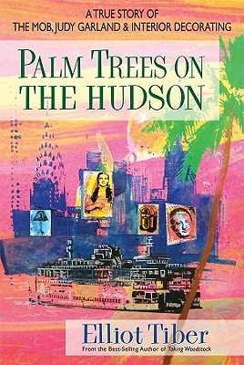 Palm Trees on the Hudson: A True Story of the Mob, Judy Garland & Interior Decorating (2010)