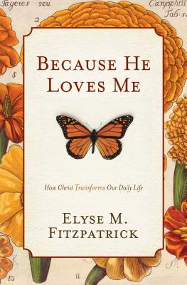Because He Loves Me: How Christ Transforms Our Daily Life (2008)