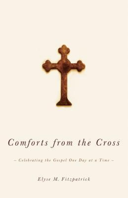 Comforts from the Cross: Celebrating the Gospel One Day at a Time (2009)