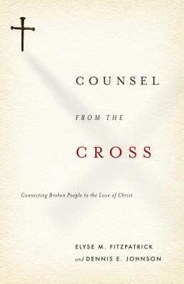 Counsel from the Cross: Connecting Broken People to the Love of Christ (2009)