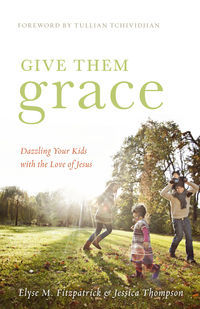 Give Them Grace: Dazzling Your Kids with the Love of Jesus (2011)