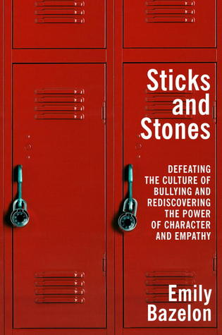 Sticks and Stones: Defeating the Culture of Bullying and Rediscovering the Power of Character and Empathy (2013)