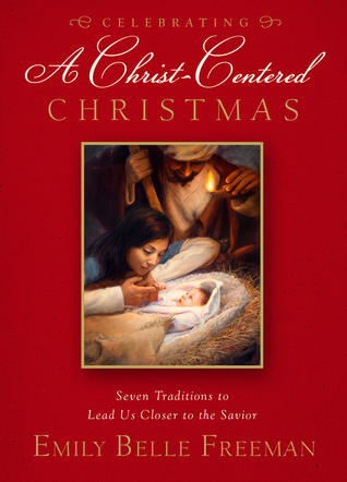Celebrating a Christ-Centered Christmas: Seven Traditions to Lead Us Closer to the Savior (2010)