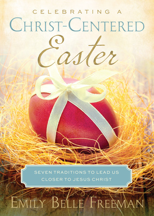 Celebrating a Christ-Centered Easter: Seven Traditions to Lead Us Closer to Jesus Christ (2000)