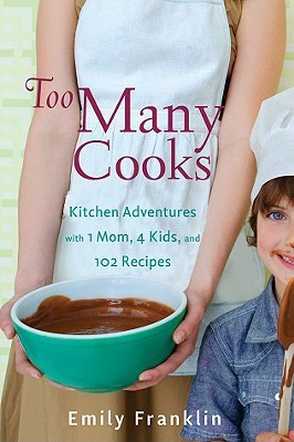 Too Many Cooks: 4 Kids, 1 Mom, 102 New Recipes (2009)