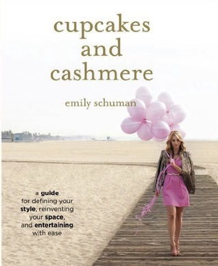 Cupcakes and Cashmere: A Guide for Defining Your Style, Reinventing Your Space, and Entertaining with Ease (2012)