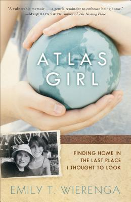 Atlas Girl: Finding Home in the Last Place I Thought to Look (2014)