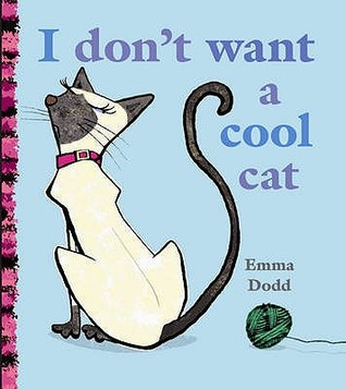 I Don't Want a Cool Cat. Emma Dodd (2010)