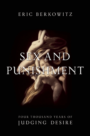 Sex and Punishment: Four Thousand Years of Judging Desire (2012)