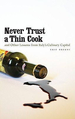 Never Trust a Thin Cook and Other Lessons from Italy's Culinary Capital (2009)