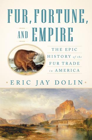 Fur, Fortune, and Empire: The Epic History of the Fur Trade in America (2010)