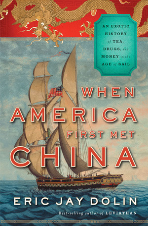 When America First Met China: An Exotic History of Tea, Drugs, and Money in the Age of Sail (2012)