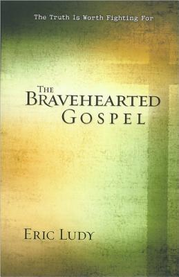 The Bravehearted Gospel: A Life Consumed with the Power of Christ (2008)