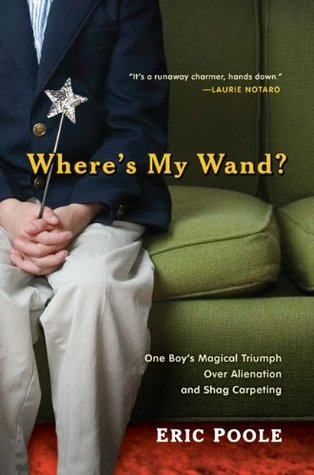 Where's My Wand?: One Boy's Magical Triumph over Alienation and Shag Carpeting (2010)