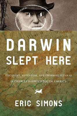 Darwin Slept Here: Discovery, Adventure, and Swimming Iguanas in Charles Darwin's South America (2009)