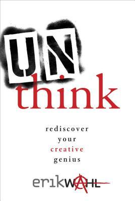 Unthink: Rediscover Your Creative Genius (2013)