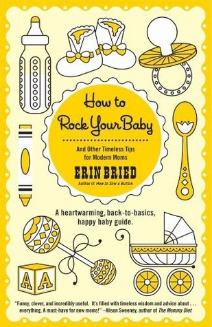 How to Rock Your Baby: And Other Timeless Tips for Modern Moms (2012)