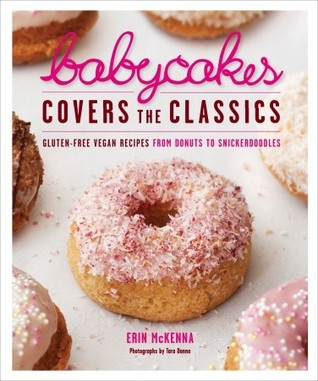 BabyCakes Covers the Classics: Gluten-Free Vegan Recipes from Donuts to Snickerdoodles (2011)