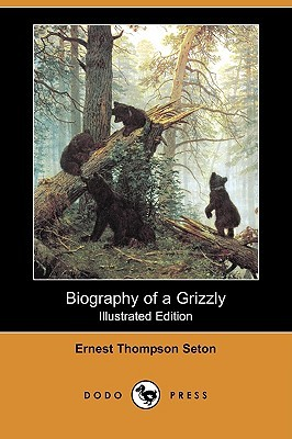 Biography of a Grizzly (Illustrated Edition) (Dodo Press) (1901)