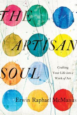 The Artisan Soul: Crafting Your Life into a Work of Art (2014)