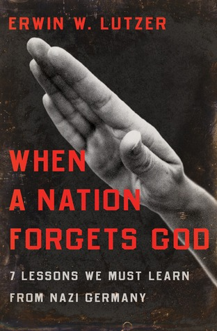 When a Nation Forgets God: 7 Lessons We Must Learn from Nazi Germany (2010)