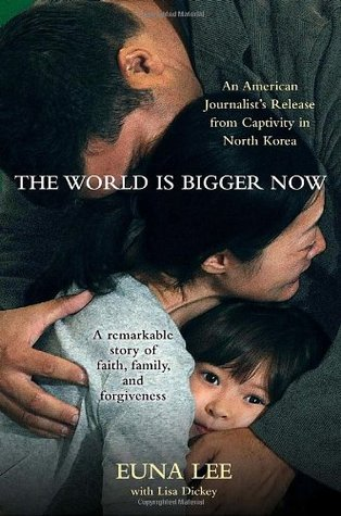 The World Is Bigger Now: An American Journalist's Release from Captivity in North Korea . . . A Remarkable Story of Faith, Family, and Forgiveness (2010)