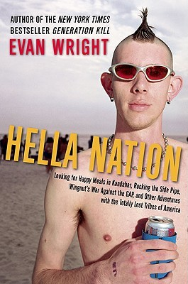Hella Nation: Looking for Happy Meals in Kandahar, Rocking the Side Pipe,Wingnut's War Against the GAP, and Other Adventures with the Totally Lost Tribes of America (2009)