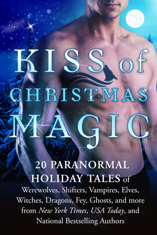Kiss of Christmas Magic: 20 Paranormal Holiday Tales of Werewolves, Shifters, Vampires, Elves, Witches, Dragons, Fey, Ghosts, and More