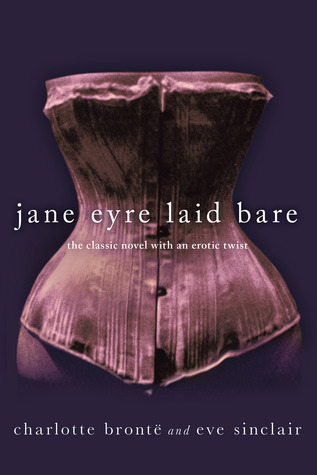 Jane Eyre Laid Bare: The Classic Novel with an Erotic Twist (2012)