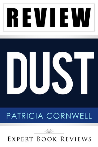 Dust (A Scarpetta Novel): by Patricia Cornwell -- Review (2013)