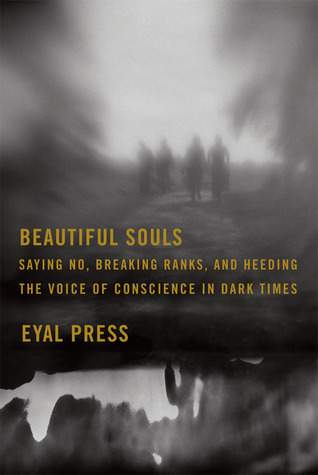 Beautiful Souls: Saying No, Breaking Ranks, and Heeding the Voice of Conscience in Dark Times (2012)